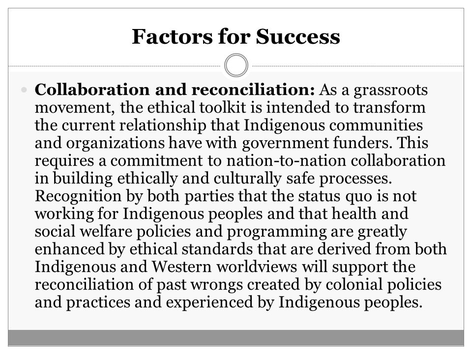 Factors for Success Collaboration and reconciliation: As a grassroots movement, the ethical toolkit is intended to transform the current relationship
