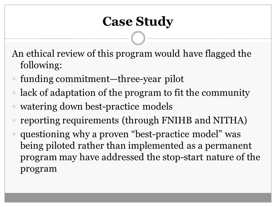 Case Study An ethical review of this program would have flagged the following: funding commitment—three-year pilot lack of adaptation of the program t