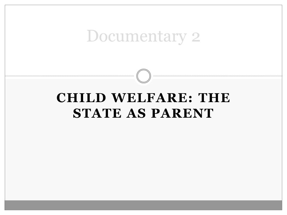 CHILD WELFARE: THE STATE AS PARENT Documentary 2
