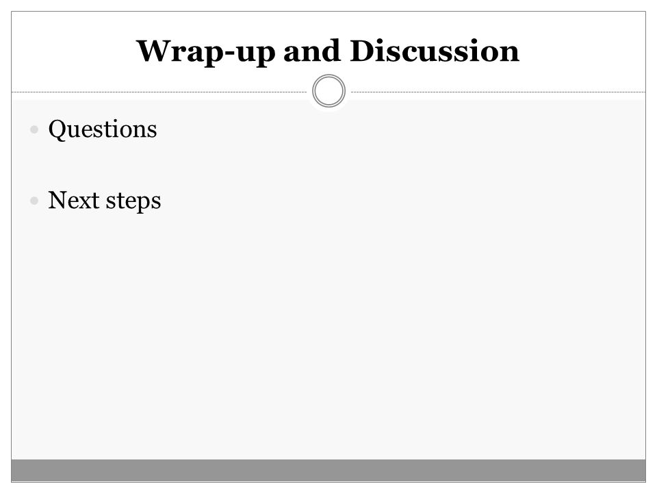 Wrap-up and Discussion Questions Next steps