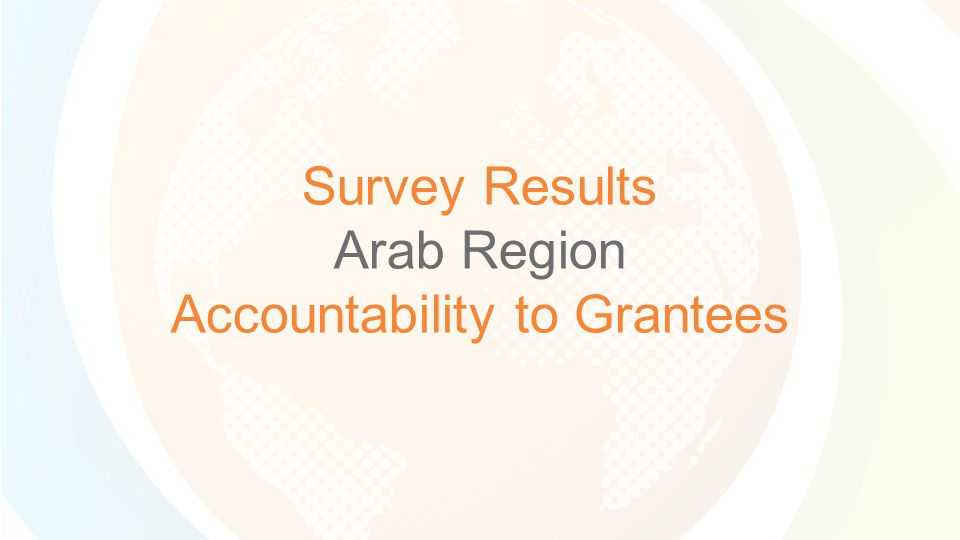 Survey Results Arab Region Accountability to Grantees