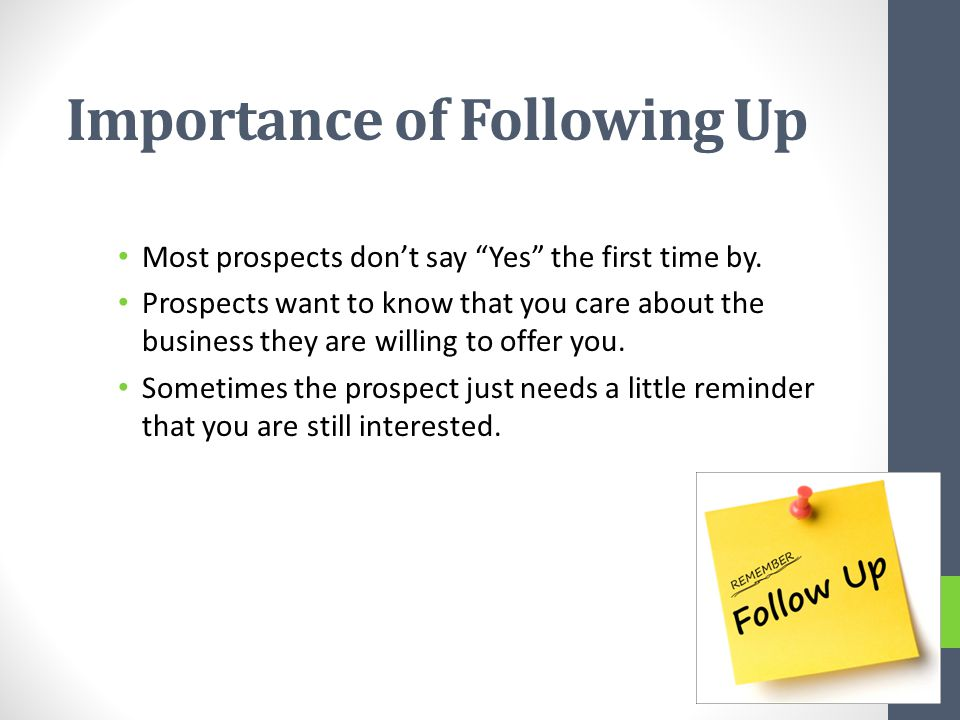 Importance of Following Up Most prospects don't say Yes the first time by.