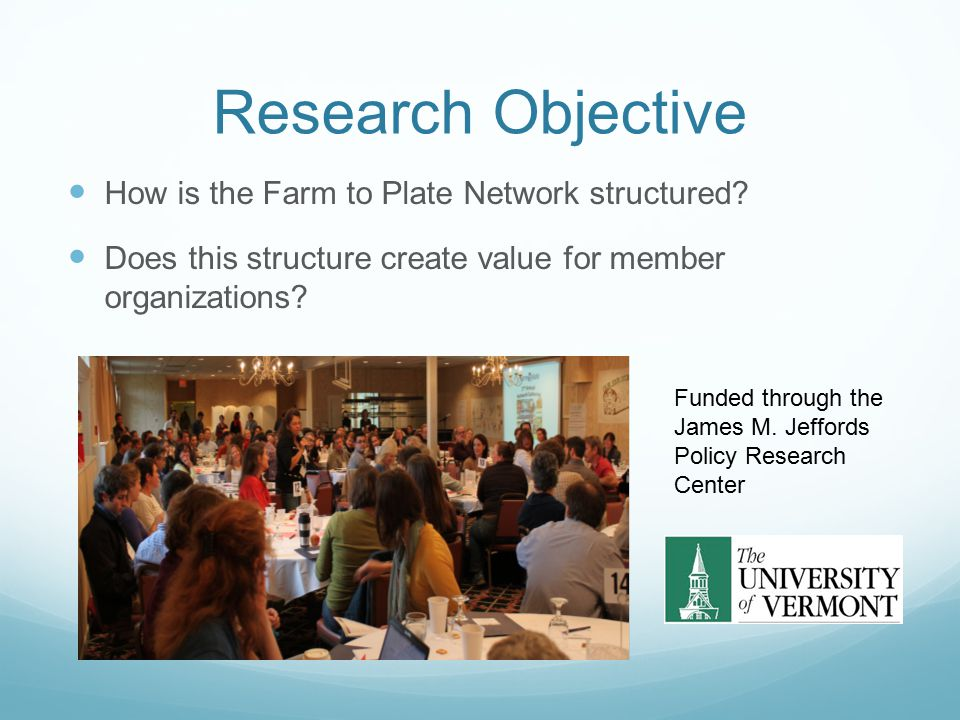 Research Objective How is the Farm to Plate Network structured? Does this structure create value for member organizations? Funded through the James M.