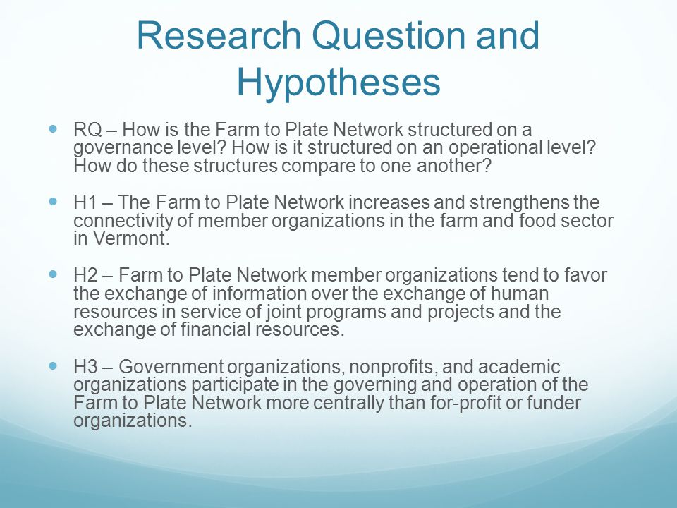 Methods Online Survey Sent to representatives from all organizations in total network (212 organizations) 16 Questions about: Organization demographics Association with Farm to Plate Goals Assessment of impacts of network membership Collaboration with other network members Information Sharing, Project/Program Collaboration, Resource Sharing 85 organizations responded SPSS Demographic information, goals, and assessment of impacts Crosstabs and frequency statistics ORA/UCINET Governing network – meeting minutes Operational network – collaboration data from survey Network maps and centrality measures