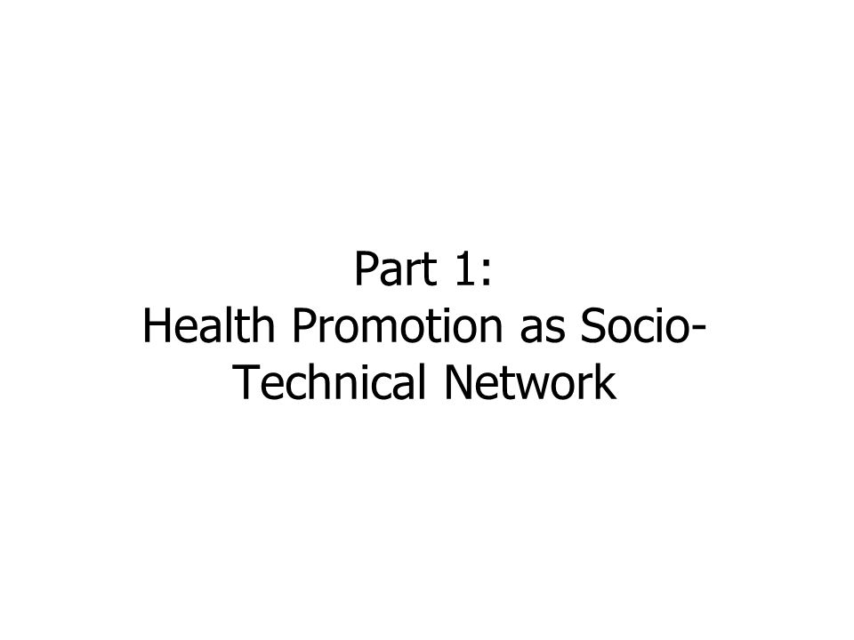 Part 1: Health Promotion as Socio- Technical Network