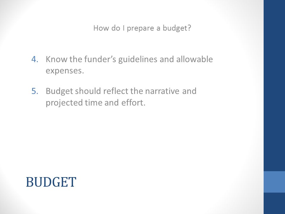 BUDGET 4.Know the funder's guidelines and allowable expenses.