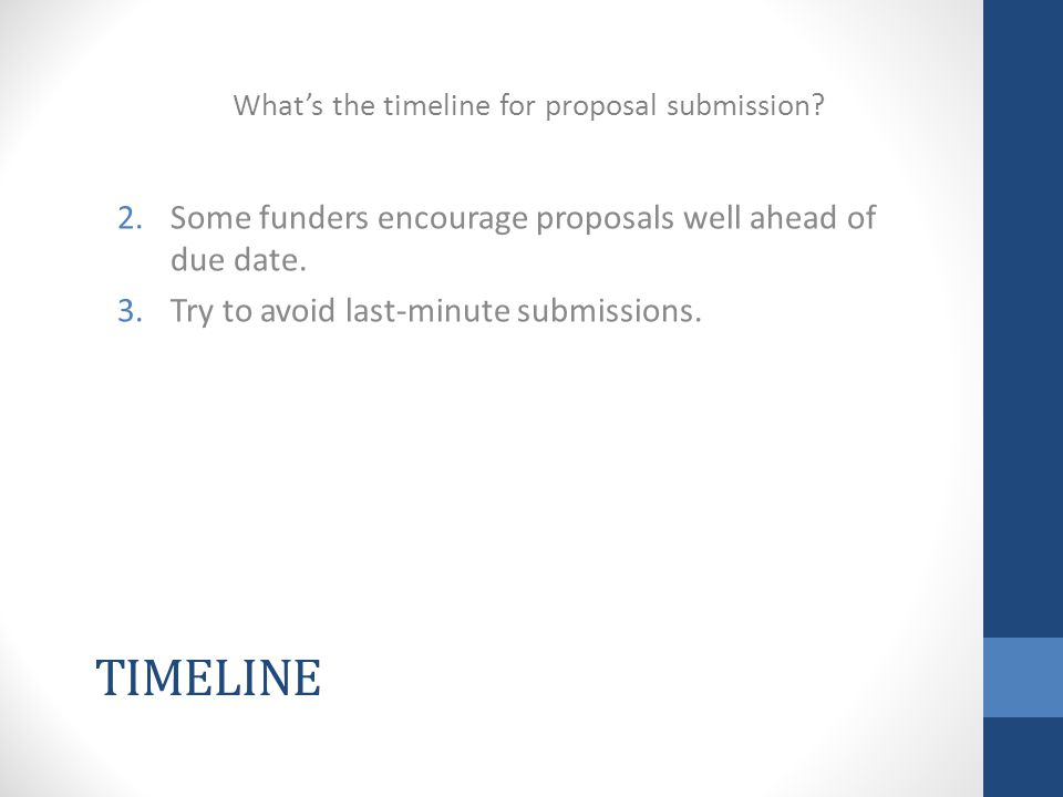 TIMELINE 2.Some funders encourage proposals well ahead of due date.