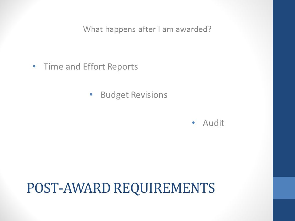 POST-AWARD REQUIREMENTS Time and Effort Reports Budget Revisions Audit What happens after I am awarded