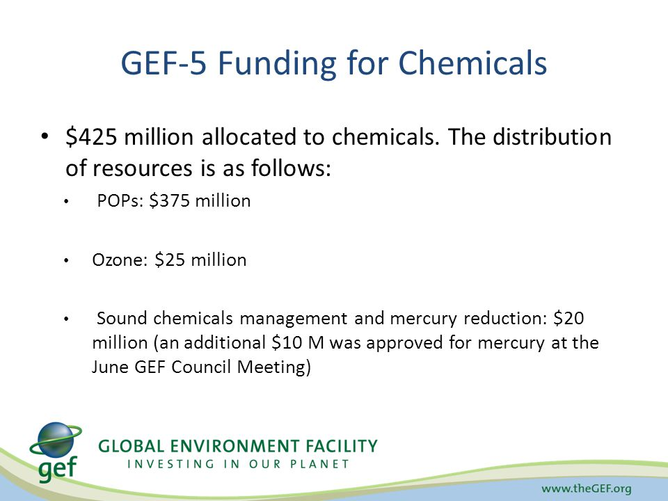 GEF-5 Funding for Chemicals $425 million allocated to chemicals.