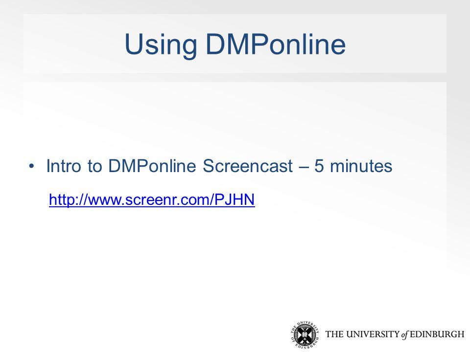 Using DMPonline Intro to DMPonline Screencast – 5 minutes http://www.screenr.com/PJHN