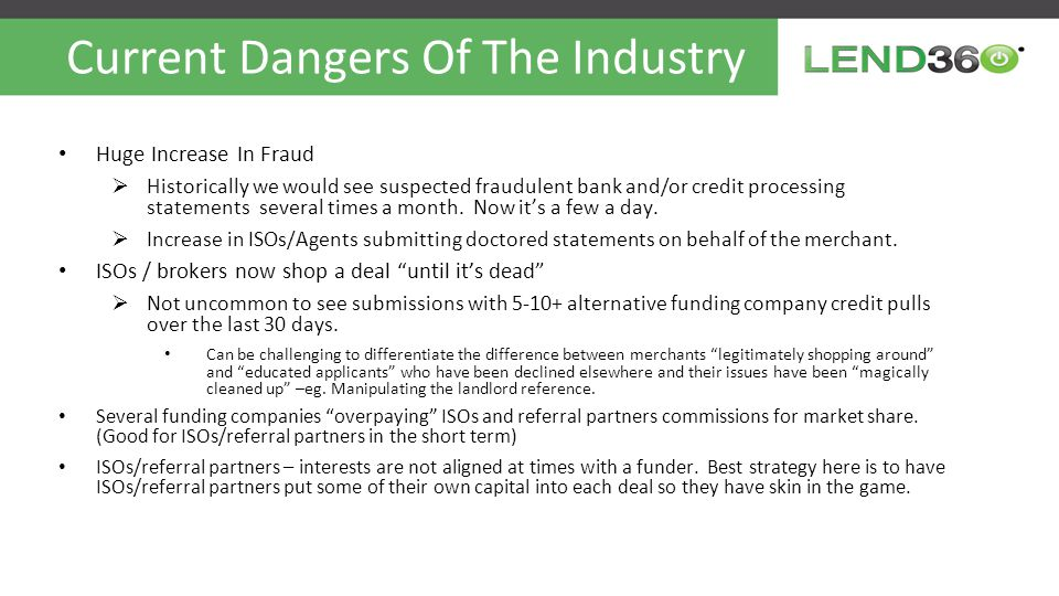 Current Dangers Of The Industry Huge Increase In Fraud  Historically we would see suspected fraudulent bank and/or credit processing statements several times a month.