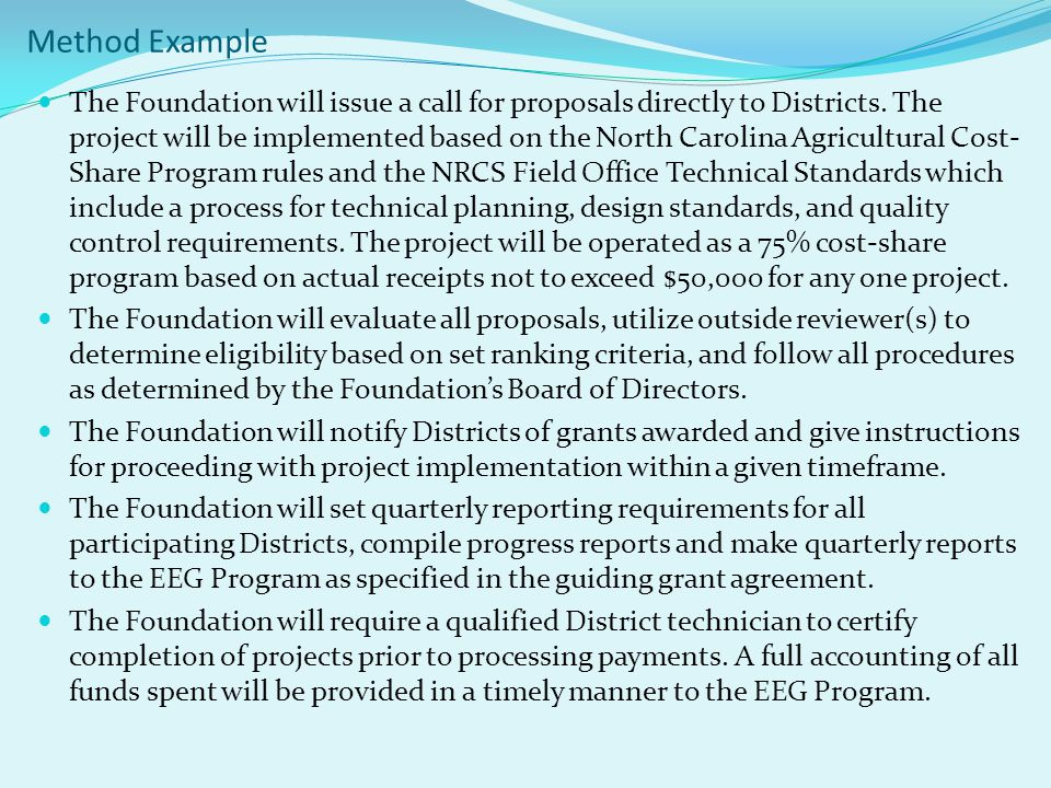 Method Example The Foundation will issue a call for proposals directly to Districts. The project will be implemented based on the North Carolina Agric