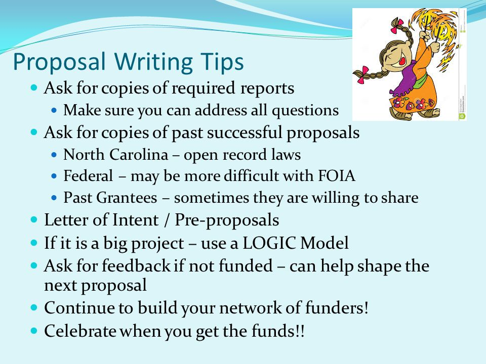 Proposal Writing Tips Ask for copies of required reports Make sure you can address all questions Ask for copies of past successful proposals North Car