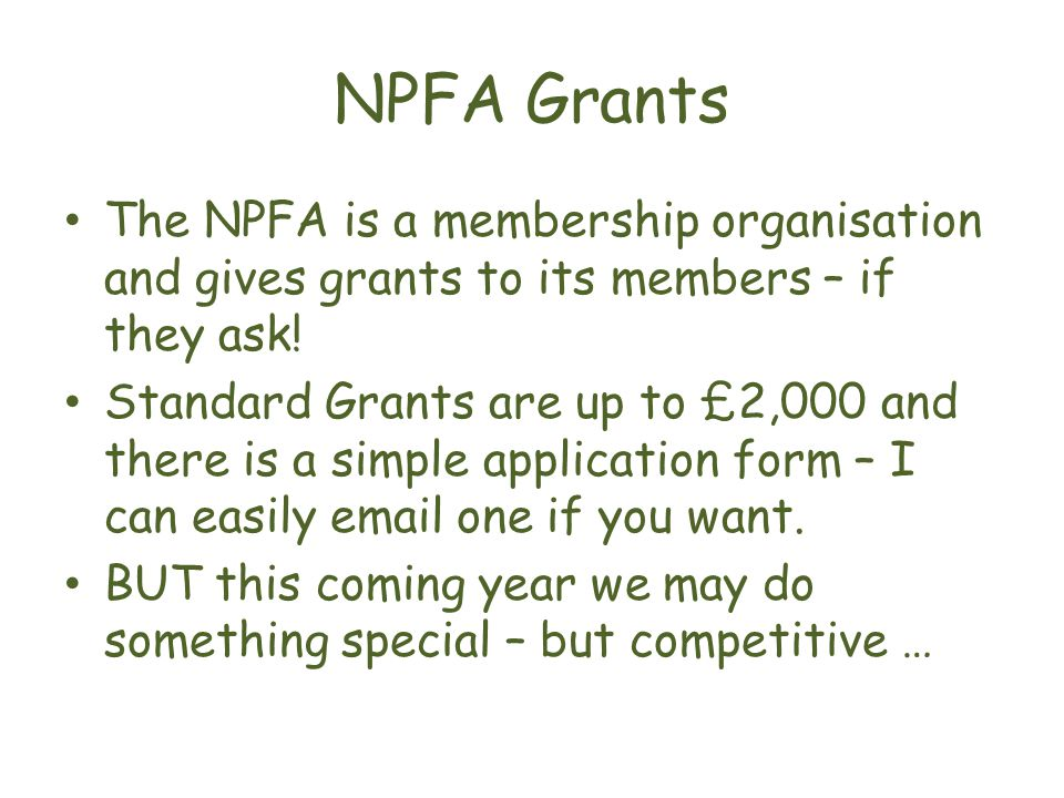 NPFA Grants The NPFA is a membership organisation and gives grants to its members – if they ask.