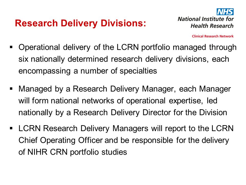 Research Delivery Divisions:  Operational delivery of the LCRN portfolio managed through six nationally determined research delivery divisions, each