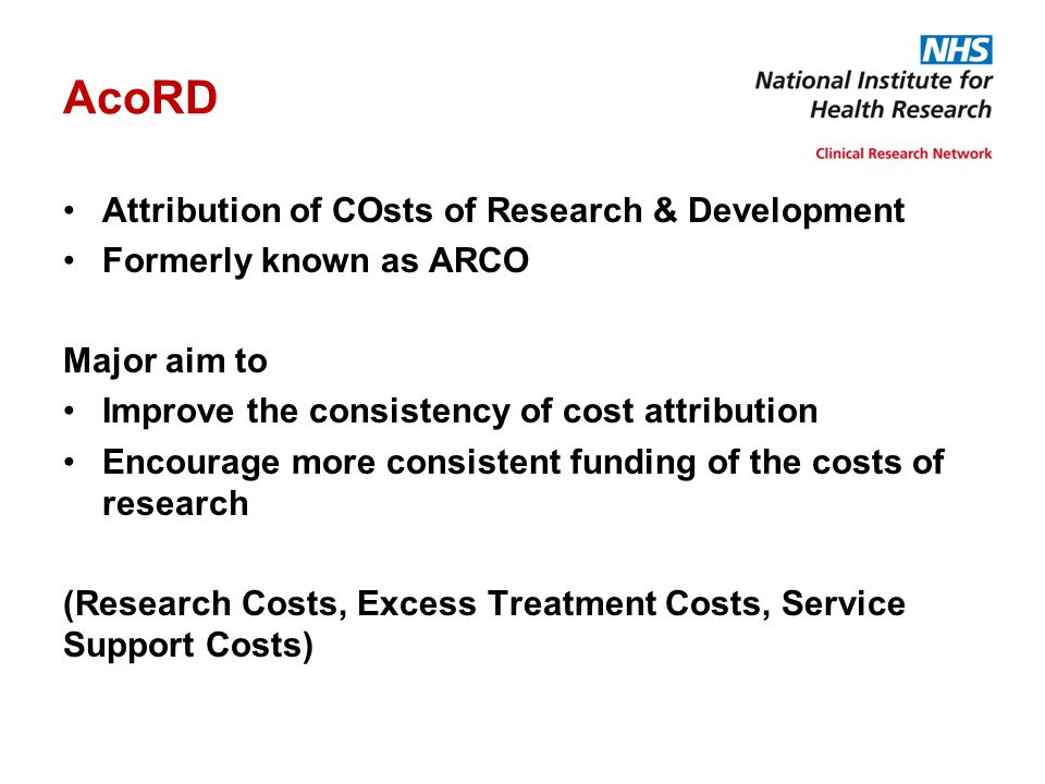 AcoRD Attribution of COsts of Research & Development Formerly known as ARCO Major aim to Improve the consistency of cost attribution Encourage more co