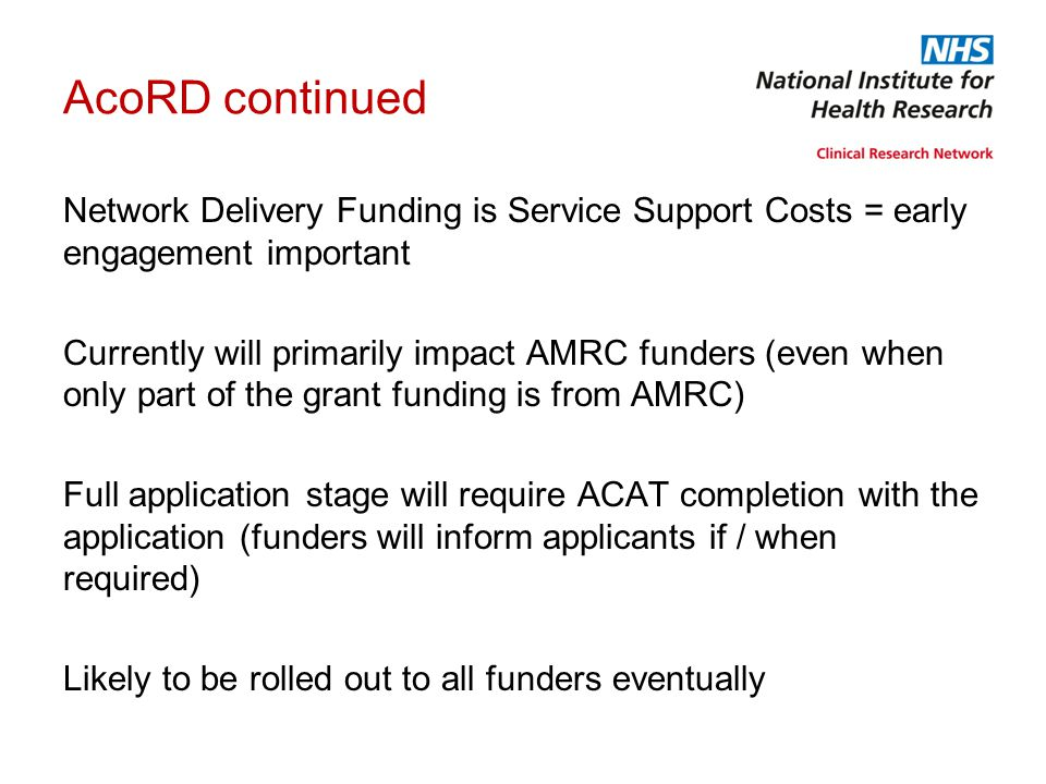 AcoRD continued Network Delivery Funding is Service Support Costs = early engagement important Currently will primarily impact AMRC funders (even when