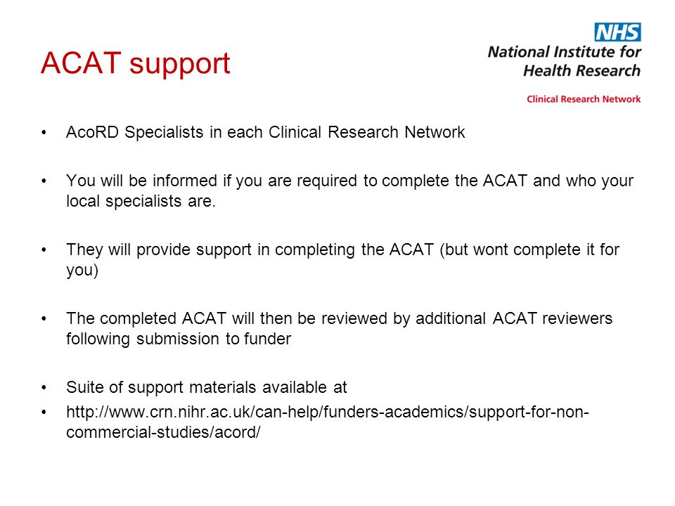 ACAT support AcoRD Specialists in each Clinical Research Network You will be informed if you are required to complete the ACAT and who your local spec