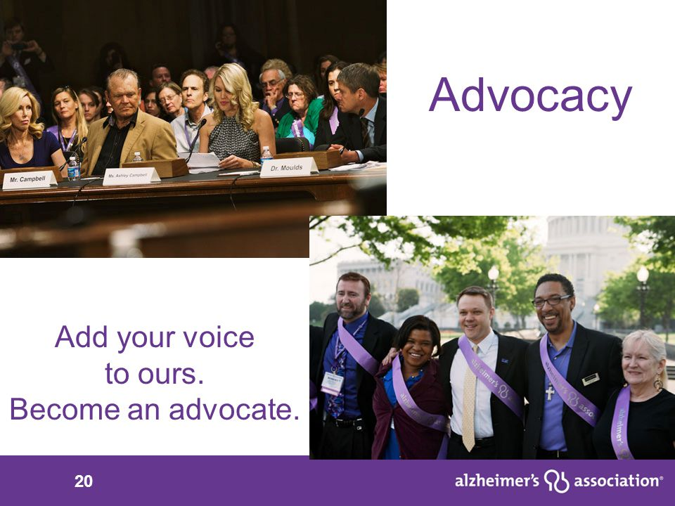 20 Advocacy Add your voice to ours. Become an advocate.