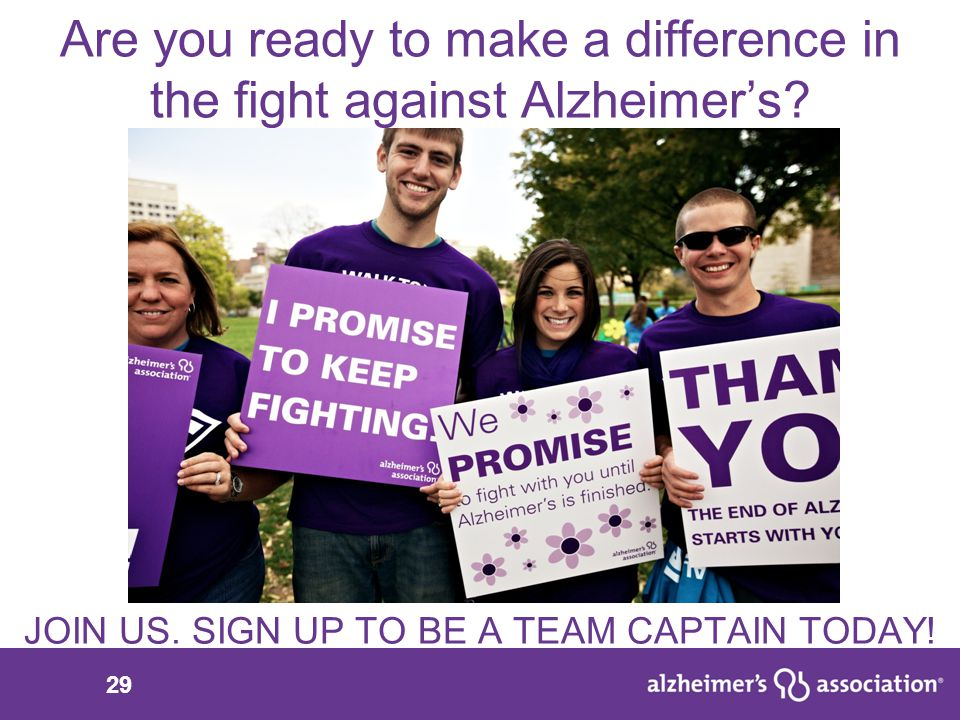 29 Are you ready to make a difference in the fight against Alzheimer's.