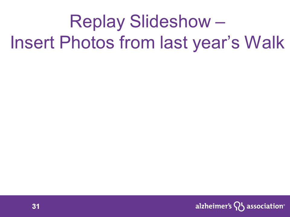 31 Replay Slideshow – Insert Photos from last year's Walk