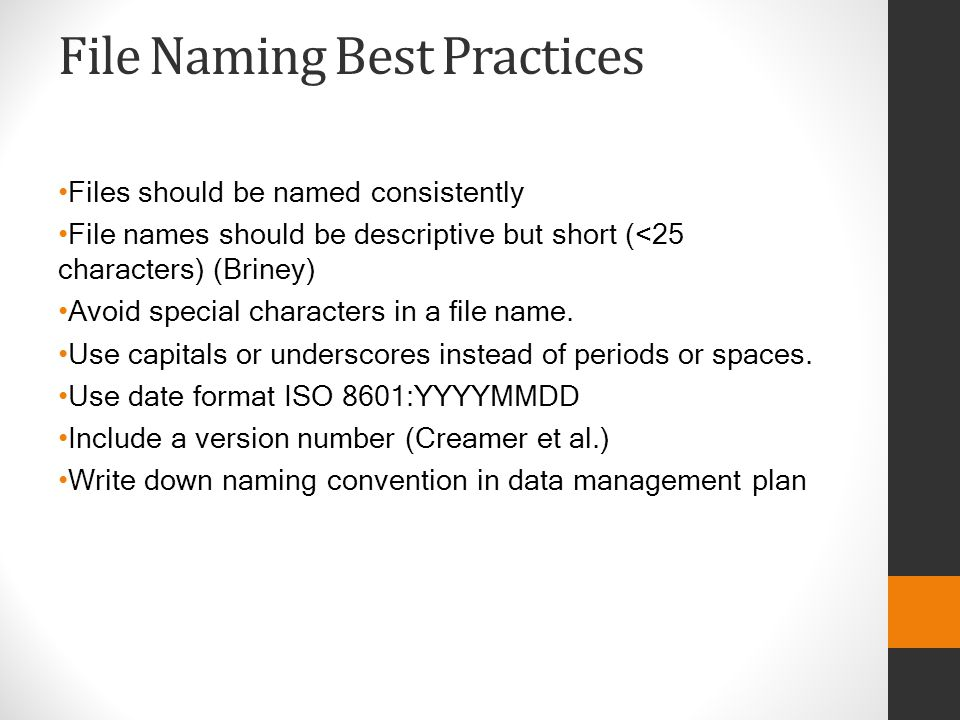 File Naming Best Practices Files should be named consistently File names should be descriptive but short (<25 characters) (Briney) Avoid special chara