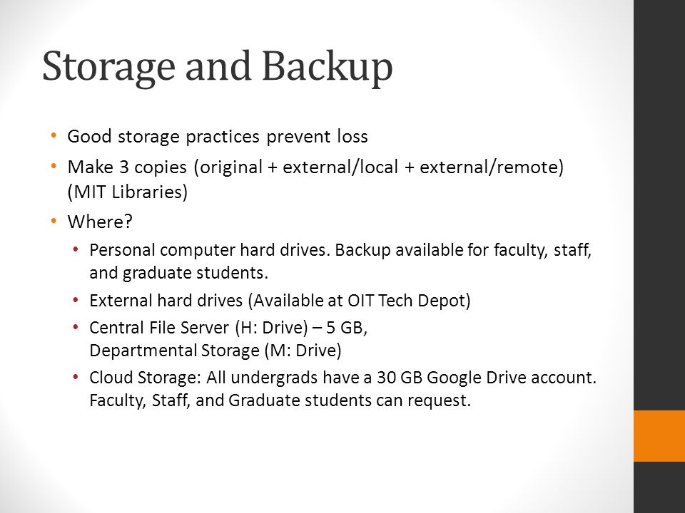 Storage and Backup Good storage practices prevent loss Make 3 copies (original + external/local + external/remote) (MIT Libraries) Where? Personal com