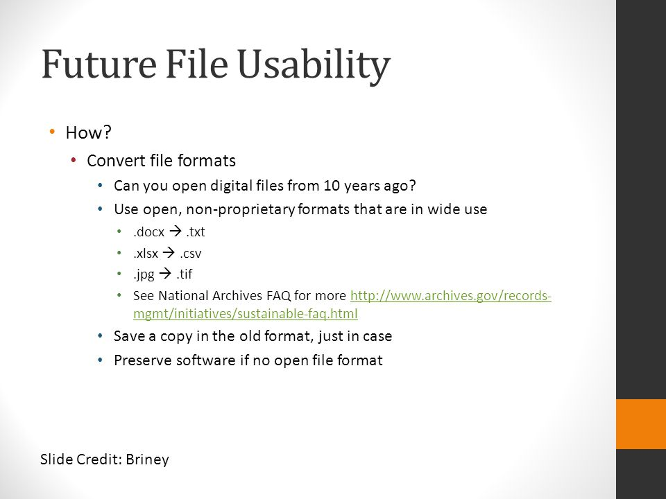 Future File Usability How? Convert file formats Can you open digital files from 10 years ago? Use open, non-proprietary formats that are in wide use.d