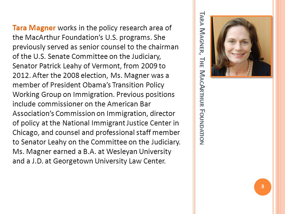 T ARA M AGNER, T HE M AC A RTHUR F OUNDATION Tara Magner works in the policy research area of the MacArthur Foundation's U.S.