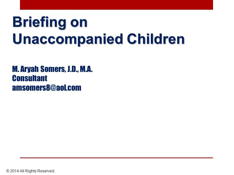 Briefing on Unaccompanied Children M. Aryah Somers, J.D., M.A.