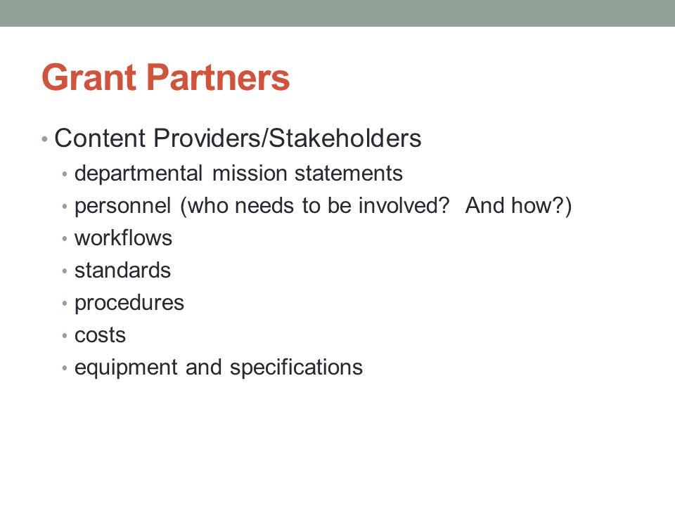 Grant Partners Content Providers/Stakeholders departmental mission statements personnel (who needs to be involved? And how?) workflows standards proce