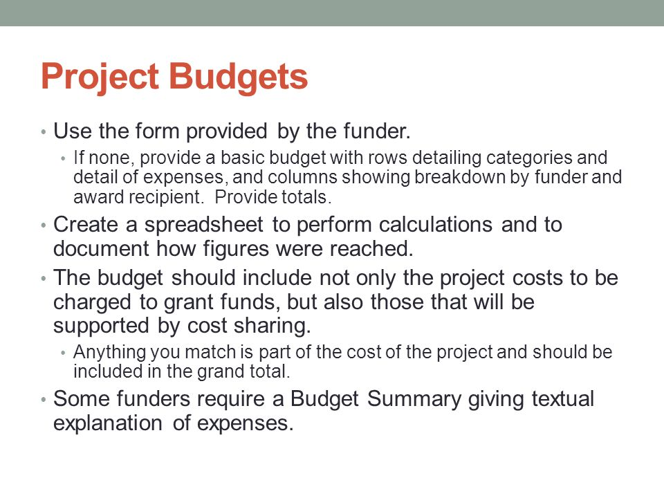 Project Budgets Use the form provided by the funder. If none, provide a basic budget with rows detailing categories and detail of expenses, and column