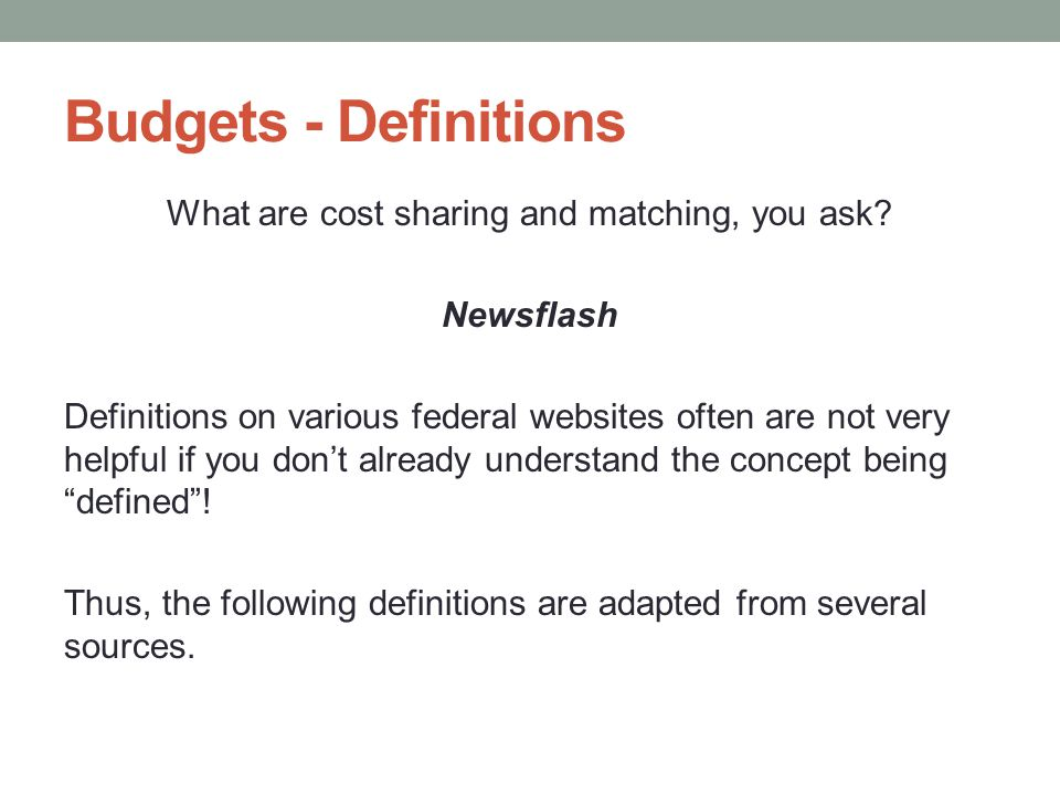 Budgets - Definitions What are cost sharing and matching, you ask? Newsflash Definitions on various federal websites often are not very helpful if you