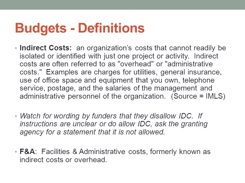 Budgets - Definitions Indirect Costs: an organization's costs that cannot readily be isolated or identified with just one project or activity. Indirec