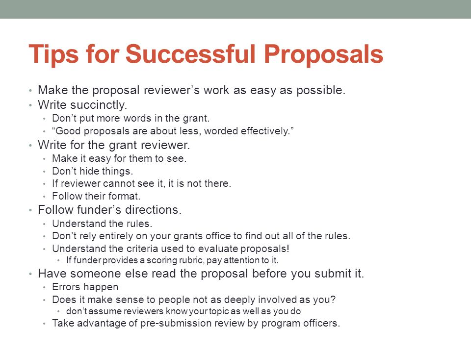 Tips for Successful Proposals Make the proposal reviewer's work as easy as possible.