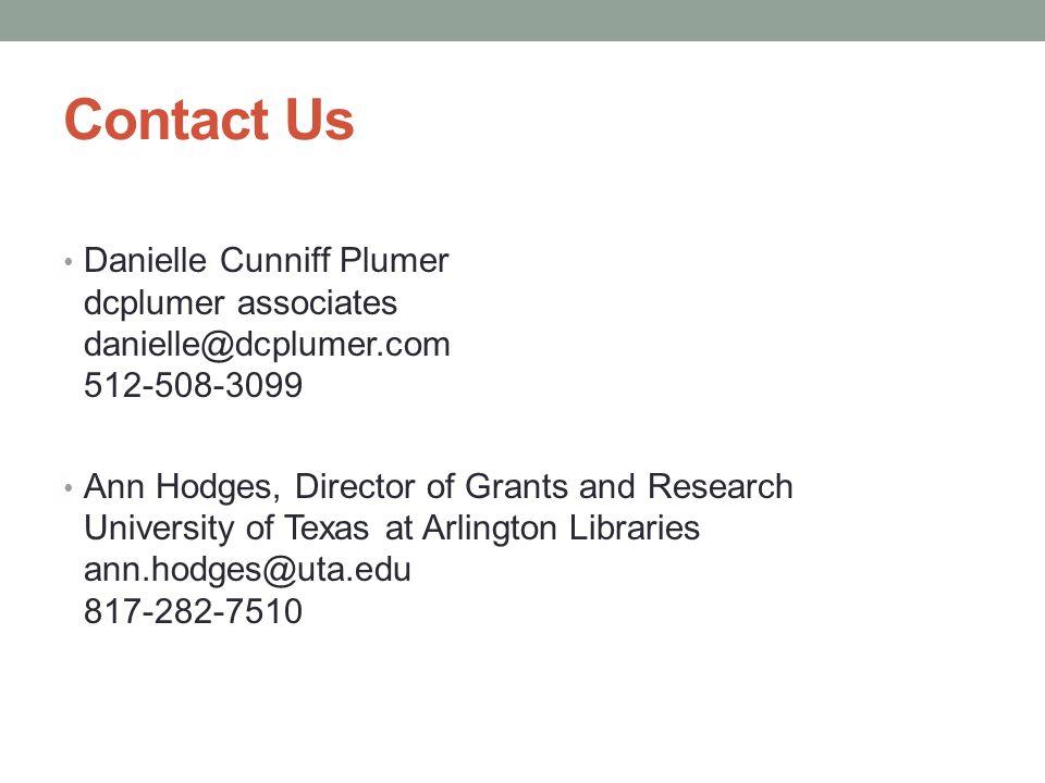 Contact Us Danielle Cunniff Plumer dcplumer associates danielle@dcplumer.com 512-508-3099 Ann Hodges, Director of Grants and Research University of Texas at Arlington Libraries ann.hodges@uta.edu 817-282-7510
