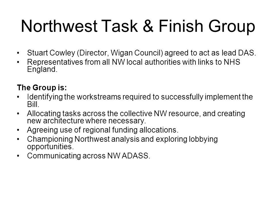 Northwest Task & Finish Group Stuart Cowley (Director, Wigan Council) agreed to act as lead DAS. Representatives from all NW local authorities with li