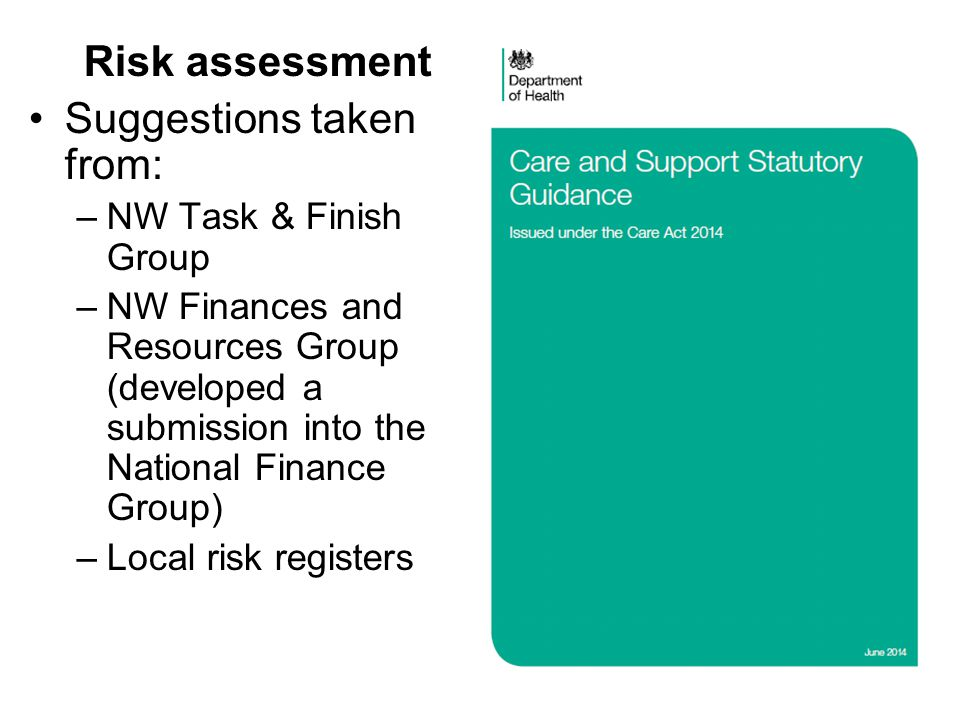 Risk assessment Suggestions taken from: –NW Task & Finish Group –NW Finances and Resources Group (developed a submission into the National Finance Gro