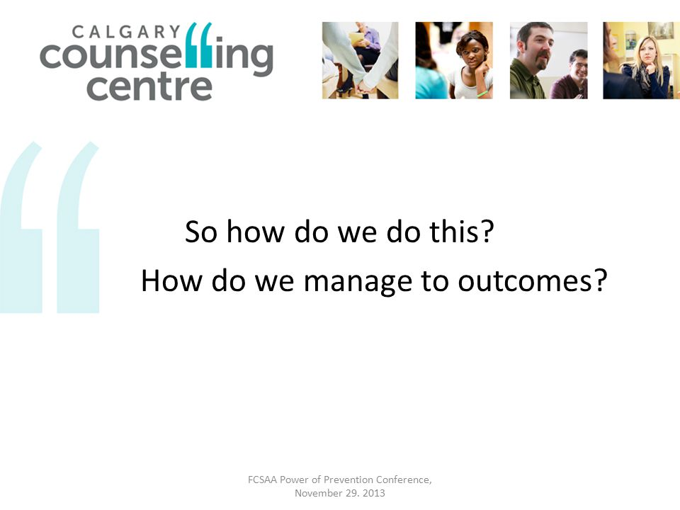 So how do we do this.How do we manage to outcomes.