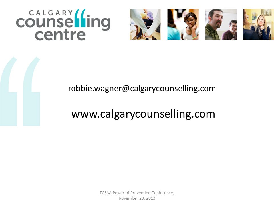 robbie.wagner@calgarycounselling.com www.calgarycounselling.com FCSAA Power of Prevention Conference, November 29.