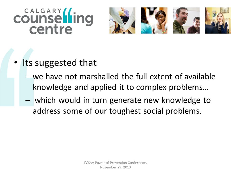 Its suggested that – we have not marshalled the full extent of available knowledge and applied it to complex problems… – which would in turn generate new knowledge to address some of our toughest social problems.
