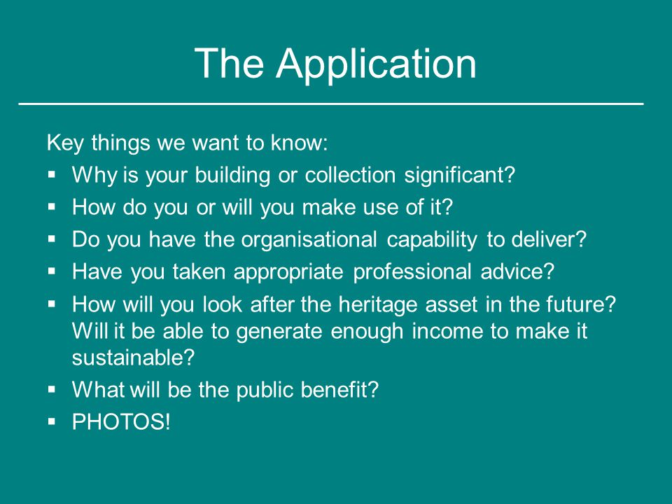 The Application Key things we want to know:  Why is your building or collection significant.
