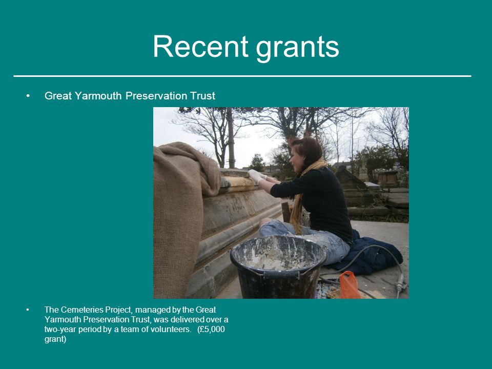 Recent grants Great Yarmouth Preservation Trust The Cemeteries Project, managed by the Great Yarmouth Preservation Trust, was delivered over a two-year period by a team of volunteers.