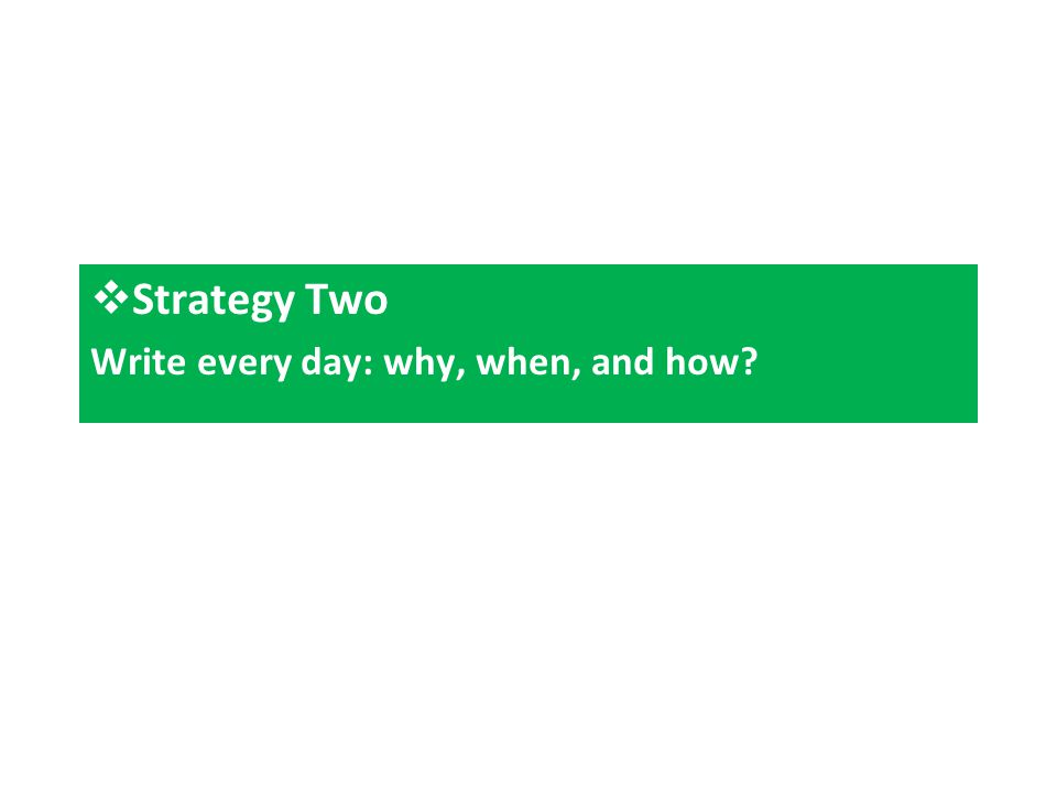  Strategy Two Write every day: why, when, and how?