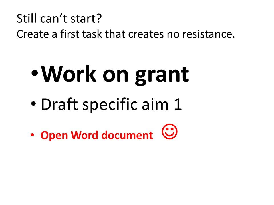 Work on grant Draft specific aim 1 Open Word document Still can't start.