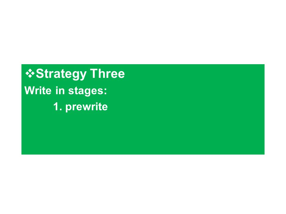  Strategy Three Write in stages: 1. prewrite