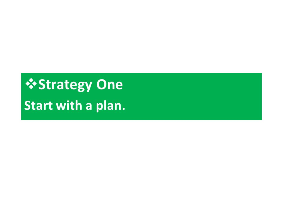  Strategy One Start with a plan.