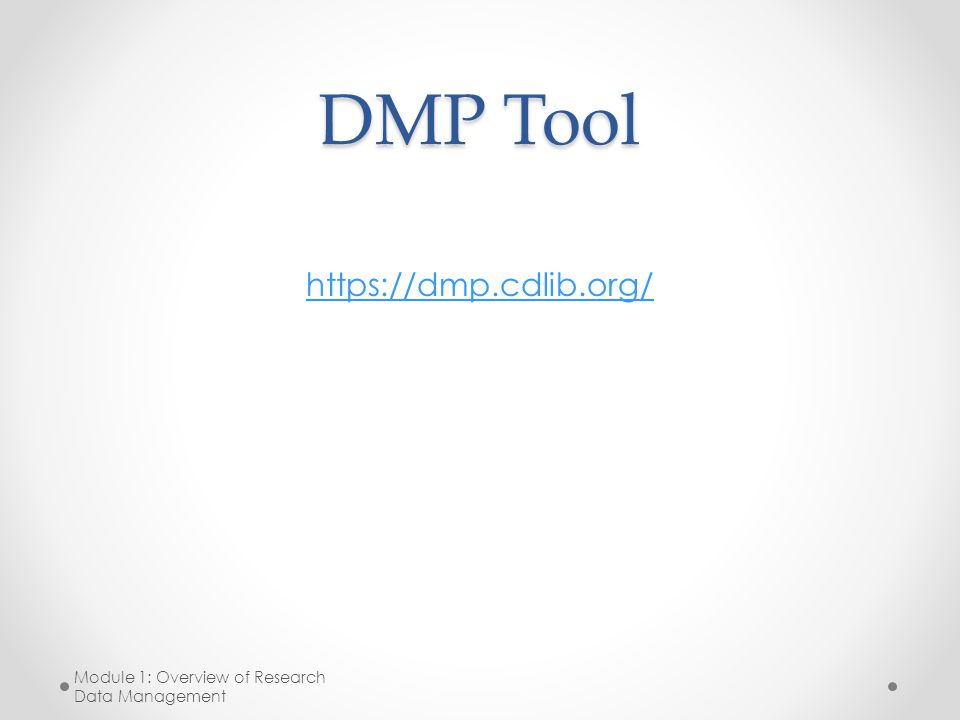 DMP Tool https://dmp.cdlib.org/ Module 1: Overview of Research Data Management