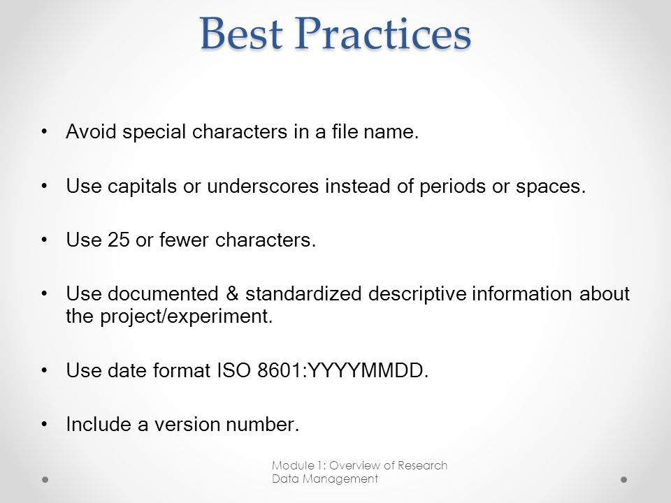 Best Practices Avoid special characters in a file name. Use capitals or underscores instead of periods or spaces. Use 25 or fewer characters. Use docu