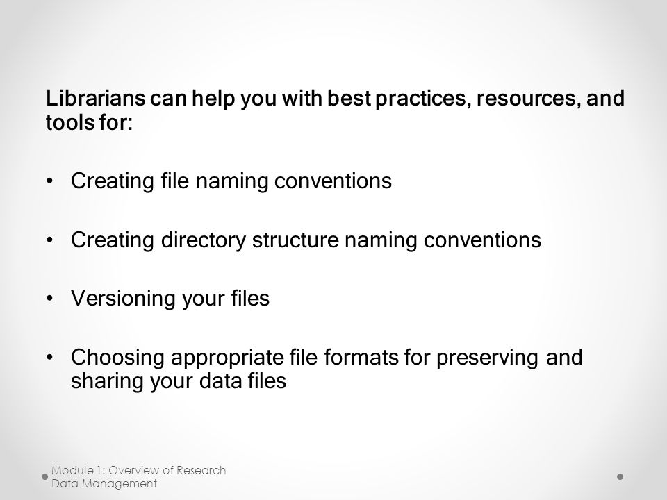 Librarians can help you with best practices, resources, and tools for: Creating file naming conventions Creating directory structure naming convention